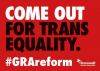 Come Out For Trans Equality #GRAreform