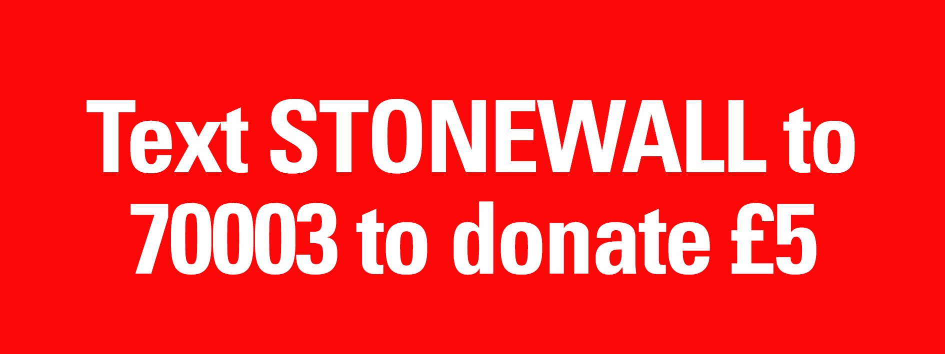 Text STONEWALL to 70003 to donate £5